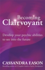Becoming Clairvoyant : Develop your psychic abilities to see into the future - Book