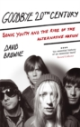 Goodbye 20Th Century : Sonic Youth and the rise of alternative nation - Book