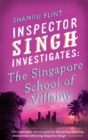 Inspector Singh Investigates: The Singapore School Of Villainy : Number 3 in series - Book