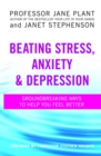 Beating Stress, Anxiety And Depression : Groundbreaking ways to help you feel better - Book
