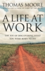 A Life At Work : The joy of discovering what you were born to do - Book