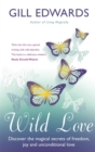 Wild Love : Discover the magical secrets of freedom, joy and unconditional love - Book