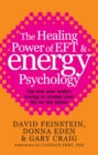 The Healing Power Of EFT and Energy Psychology : Tap into your body's energy to change your life for the better - Book