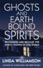 Ghosts And Earthbound Spirits : Recognise and release the spirits trapped in this world - Book