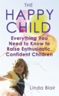 The Happy Child : Everything you need to know to raise enthusiastic, confident children - Book