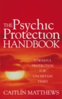 The Psychic Protection Handbook : Powerful protection for uncertain times - Book