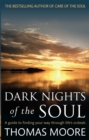 Dark Nights Of The Soul : A guide to finding your way through life's ordeals - Book