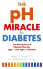 The pH Miracle For Diabetes : The Revolutionary Lifestyle Plan for Type 1 and Type 2 Diabetes - Book