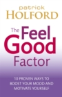 The Feel Good Factor : 10 proven ways to boost your mood and motivate yourself - Book