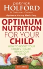 Optimum Nutrition For Your Child : How to boost your child's health, behaviour and IQ - Book