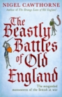 The Beastly Battles Of Old England : The misguided manoeuvres of the British at war - Book