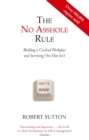 The No Asshole Rule : Building a Civilised Workplace and Surviving One That Isn't - Book