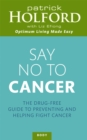 Say No To Cancer : The drug-free guide to preventing and helping fight cancer - Book