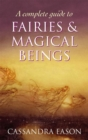 A Complete Guide To Fairies And Magical Beings - Book