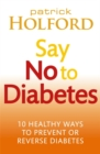 Say No To Diabetes : 10 Secrets to Preventing and Reversing Diabetes - Book