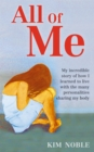 All Of Me : My incredible true story of how I learned to live with the many personalities sharing my body - Book