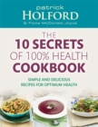 The 10 Secrets Of 100% Health Cookbook : Simple and delicious recipes for optimum health - Book