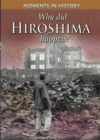Moments in History: Why Did Hiroshima happen? - Book
