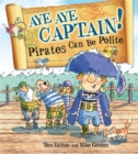 Pirates to the Rescue: Aye-Aye Captain! Pirates Can Be Polite - Book
