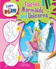 Learn to Draw Fairies, Mermaids and Unicorns - Book