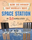 How to Design the World's Best Space Station : In 10 Simple Steps - Book