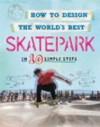 How to Design the World's Best Skatepark : In 10 Simple Steps - Book