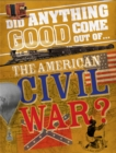 Did Anything Good Come Out of... the American Civil War? - Book