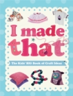 I Made That: The Kids' Big Book of Craft Ideas - Book