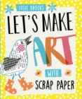 Let's Make Art: With Scrap Paper - Book