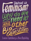 What is Feminism? Why do we need It? And Other Big Questions - Book