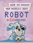 How to Design the World's Best Robot : In 10 Simple Steps - Book