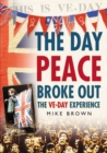 The Day Peace Broke Out : The VE-Day Experience - eBook