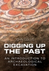 Digging Up the Past : An Introduction to Archaeological Excavation - eBook