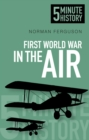 First World War in the Air: 5 Minute History - Book