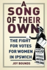 A Song of their Own : The fight for votes for women in Ipswich - eBook