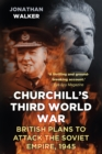 Churchill's Third World War : British Plans to Attack the Soviet Empire 1945 - Book