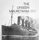 The Unseen Mauretania 1907 : The Ship in Rare Illustrations - Book