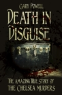 Death in Disguise : The Amazing True Story of the Chelsea Murders - eBook
