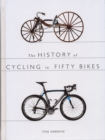 The History of Cycling in Fifty Bikes - Book
