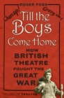 Till the Boys Come Home : How British Theatre Fought the Great War - Book
