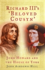 Richard III's 'Beloved Cousyn' : John Howard and the House of York - Book