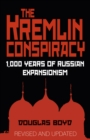 The Kremlin Conspiracy : 1,000 Years of Russian Expansionism - Book