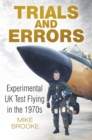Trials and Errors : Experimental UK Test Flying in the 1970s - Book