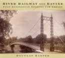 River, Railway and Ravine : Foot Suspension Bridges for Empire - Book