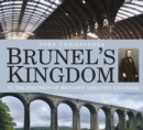 Brunel's Kingdom : In the Footsteps of Britain's Greatest Engineer - Book