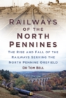 Railways of the North Pennines : The Rise and Fall of the Railways Serving the North Pennine Orefield - eBook