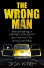 The Wrong Man : The Shooting of Steven Waldorf and the Hunt for David Martin - Book