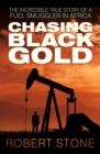 Chasing Black Gold : The Incredible True Story of a Fuel Smuggler in Africa - eBook