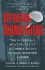 Operation Blunderhead : The Incredible Adventures Of A Double Agent In Nazi-Occupied Europe - Book