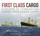First Class Cargo : A History of Combination Cargo-Passenger Ships - Book